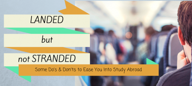 Landed but not stranded: Dos and don'ts for study abroad