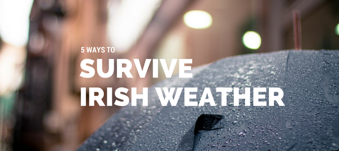 Five tips for beating the Irish weather
