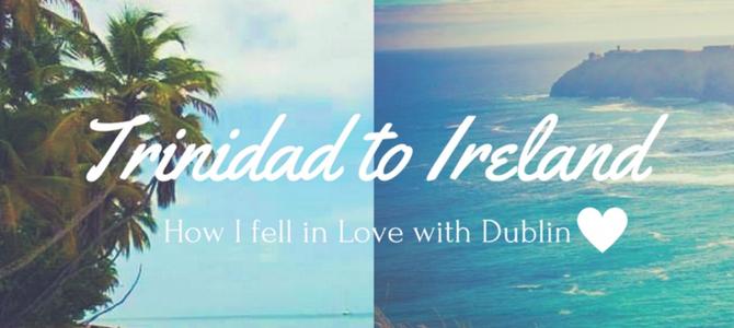 Trinidad to Ireland: how I fell in love with Dublin