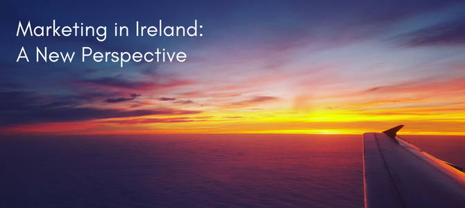 A new perspective – Marketing in Ireland