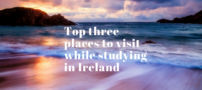 Top three places to visit while studying in Ireland