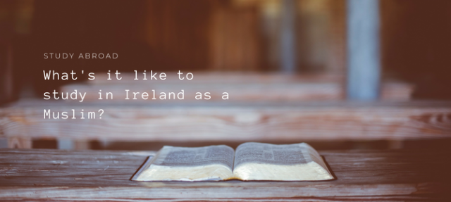 What is it like to study abroad in Ireland as a Muslim?